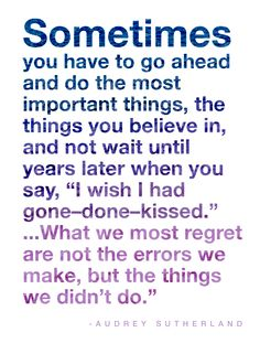 good for my mindset - don't be intimidated by what could happen because it's always better to have regrets than what-ifs