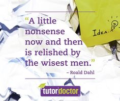 """""""A little nonsense now and then is relished by the wisest men"""" Tutor Doctor quotes, posters"""