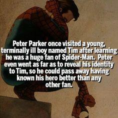 """""""Peter Parker visito una vez a un joven, con una enfermedad terminal llamado Tim, despues de saber que era un gran fan de Spider-Man. Peter inclusi fue lejos al revelarle su identidad secreta a Tim, para que asi el pudiera morir habiendo conocido a su heroe mejor que cualquier otro fan""""   True Hero- Heroe ;')"""