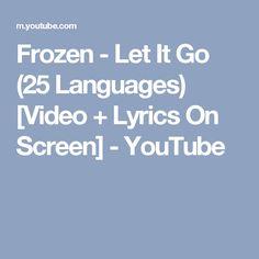 Frozen - Let It Go (25 Languages) [Video + Lyrics On Screen] - YouTube