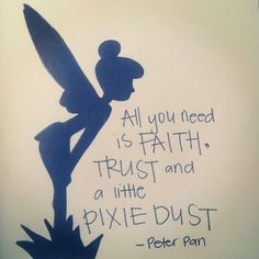 All you need is faith, trust and a little pixie dust - Peter Pan. I wish I had a little pixie dust for a certain someone who could really use it! Quote idea for pixie dust ornament Positive Quotes, Motivational Quotes, Inspirational Quotes, Quotes Quotes, Oasis Quotes, Tattoo Quotes, Night Quotes, Morning Quotes, The Words