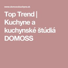 Top Trend | Kuchyne a kuchynské štúdiá DOMOSS