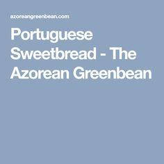 Portuguese Sweetbread - The Azorean Greenbean