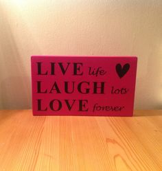 """Chunky freestanding wooden plaque/sign """"Live life, laugh lots, love forever"""""""