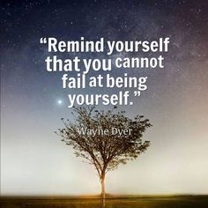 """""""Remind yourself that you cannot fail at being yourself."""" Quote"""