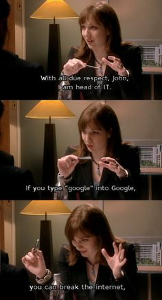 "(The IT Crowd)  With all due respect, I am the head of IT, and if you type ""google"" into Google... You will break the Internet. #ITCrowd #jenbarber"