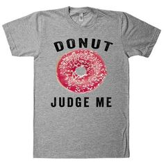 donut judge me t shirt ($24) ❤ liked on Polyvore featuring tops and t-shirts