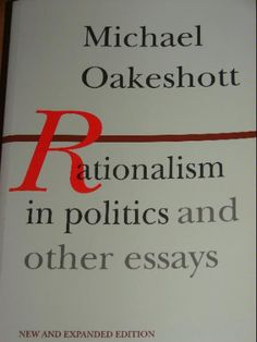 KENJI:  Rationalism in Politics and Other Essays ~ Michael Oakeshott -- most glowing review in Paul Krugman's Top Ten list