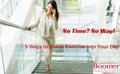 No Time? No Way! 5 Ways to Sneak Exercise into Your Day - Boomer Nutrition Healthy Living Quotes, Health And Fitness Tips, No Way, Healthy Tips, Nutrition, Exercise, Activities, Workout, Day