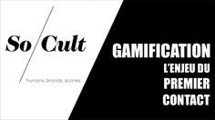 Gamification : l'enjeu du premier contact by So / Cult via slideshare