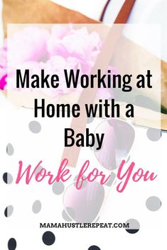 Make working at home with a baby work for you. Best tips for working at home and staying productive with little ones.