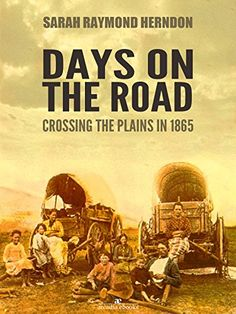 Days on the Road: Crossing the Plains in 1865 by Sarah Ra... https://www.amazon.com/dp/B01LWZZ272/ref=cm_sw_r_pi_dp_x_QKd9xbT2EJ44S -Days on the Road is the story of this remarkable journey and of the young woman who made it. Written on the trail and originally published in 1902, it is a tribute to all of the emigrants who made their way west and the tale of a truly extraordinary woman.  FREE 10/04/16.