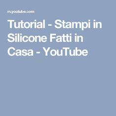 Tutorial - Stampi in Silicone Fatti in Casa - YouTube