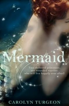 """Mermaid""  by Carolyn Turgeon  ~  A retelling of Hans Christian Andersen's ""The Little Mermaid""  which should not be mistaken for the ""G-Rated"" Disney version."