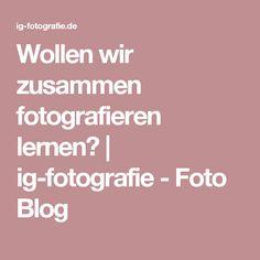 Wollen wir zusammen fotografieren lernen? | ig-fotografie - Foto Blog