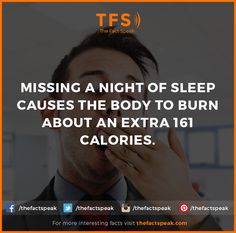Missing a night of sleep causes the body to burn about an extra 161 calories. #Missing #Sleep #Body #Burn #Calories #Thefactspeak