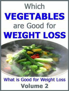 Which Vegetables are Good for Weight Loss: What is Good for Weight Loss Volume 2 by Katherine Sarah Alexandra. $4.16