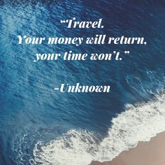Travel. Your money will return, your time won't. This is such a true quote don't you think? Better go out there and explore :) #quote #quotes #travelquotes #travel #wanderlust #bestwisdomquotes