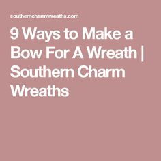 9 Ways to Make a Bow For A Wreath   Southern Charm Wreaths