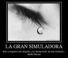 LA GRAN SIMULADORA Solo comparto mis alegrias, soy dueña total  de mis tristezas... Stella Mirans