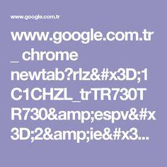 www.google.com.tr _ chrome newtab?rlz=1C1CHZL_trTR730TR730&espv=2&ie=UTF-8