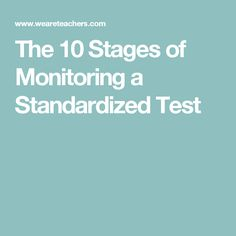 The 10 Stages of Monitoring a Standardized Test
