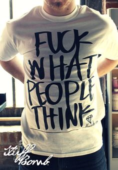 Fuck What People Think T-Shirt by SelfMade Co.