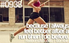 Because I always feel better after a run than I do before.