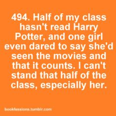 Harry Potter movies..they are just wow...amazingly inaccurate. If you've seen the movies and not read the books, you've barely even heard of Harry.