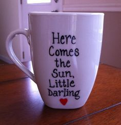 Here Comes The Sun Little Darling Coffee Mug  The by TulaTinkers, $7.00