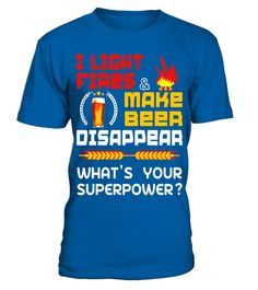 """# I Light Fires and Make Beer Disappear What's Your Superpower .  Special Offer, not available in shops      Comes in a variety of styles and colours      Buy yours now before it is too late!      Secured payment via Visa / Mastercard / Amex / PayPal      How to place an order            Choose the model from the drop-down menu      Click on """"Buy it now""""      Choose the size and the quantity      Add your delivery address and bank details      And that's it!      Tags: Great T Shirt for…"""