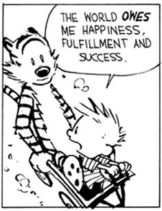 The world owes me happiness, fulfillment and success Calvin And Hobbes Tattoo, Calvin And Hobbes Comics, Best Cartoons Ever, Cool Cartoons, Funny Smiley, John Calvin, My Calvins, One Liner, Interesting Quotes
