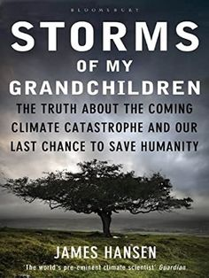 EBook Storms of My Grandchildren: The Truth about the Coming Climate Catastrophe and Our Last Chance to Save Humanity Author James Hansen, Got Books, Books To Read, Cheap Energy, Bruce Campbell, Ross Campbell, Hansen Is, National Geographic Kids, About Climate Change, What To Read