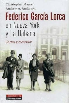 Federico García Lorca en Nueva York y La Habana : cartas y recuerdos / Christopher Maurer, Andrew A. Anderseon Galaxia Gutenberg, Barcelona, 2013 [11-27] 382 p. ISBN 9788481099713 / 29,90 € / ES / EN / ENS / BIO / Correspondencia / Cuba / Estados Unidos / Federico García Lorca / La Habana / Nueva York / Testimonios