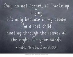 Sometimes I do wake up crying. But I'll stop, eventually. Pretty Words, Love Words, Beautiful Words, Pablo Neruda, Own Quotes, Life Quotes, Crush Quotes, Relationship Quotes, Relationships