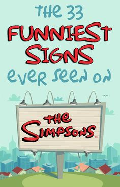 The Simpsons is one of the cleverest sitcoms on TV today. With its wide range of humor that pretty much everyone can understand, it's no wonder the show has been on the air for going on 30 years.   And one of it's best, longest-running gags is the signage found in the background of scenes—that vaguely funny stuff we never notice is actually amazingly clever.   So without further ado, here are 33 of The Simpsons' most hilarious signs…