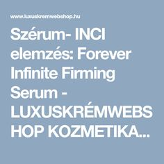 Szérum- INCI elemzés: Forever Infinite Firming Serum - LUXUSKRÉMWEBSHOP KOZMETIKAI WEBÁRUHÁZ Intj, Aloe Vera