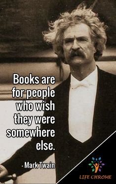 """""""Books are for people who wish they were somewhere else."""" - Mark Twain """"Books are for people who wish they were somewhere else. Funniest Quotes Ever, Funny Quotes, Quotes By Famous People, People Quotes, Uplifting Quotes, Inspirational Quotes, Book Quotes, Life Quotes, Mark Twain Quotes"""
