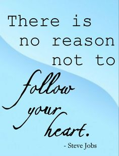 There is no reason not to follow your heart - Steve Jobs #quote #inspiration