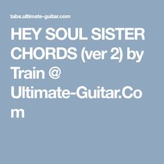 HEY SOUL SISTER CHORDS (ver 2) by Train @ Ultimate-Guitar.Com