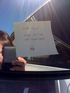 Make Them Wonder: Random Act of Kindness #18? Positive sticky notes on vehicles instead of the nasty ones you can buy.