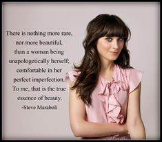 Zooey Deschanel. I love her weirdness in New Girl. Her & Phoebe from Friends. Happiness is being comfortable in your own skin and not caring about what others think of you.