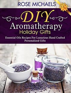 DIY Aromatherapy Holiday Gifts: Essential Oil Recipes For Luxurious Hand Crafted Personalized Gifts by Rose Michaels http://www.amazon.com/dp/B016QP1IF8/ref=cm_sw_r_pi_dp_GBlvwb0K06Y58