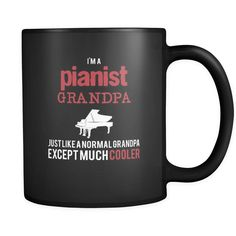 Piano I'm a pianist grandpa just like a normal grandpa except much cooler 11oz Black Mug