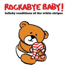 Rockabye Baby! Lullaby Renditions of The White Stripes - Just don't know what to do with yourself when baby won't sleep? Don't fret, Mom and Dad; slip on these blissful versions of The White Stripes' rock hits. There'll be no screeching guitar and no crying infants. Tonight, your baby and bedtime are going to be friends.