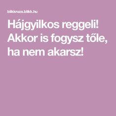 Akkor is fogysz tőle, ha nem akarsz! Health And Wellbeing, Health Fitness, Challenges, Healthy, Fudge, Sport, Diets, Deporte, Health And Wellness