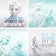 You froze her heart!