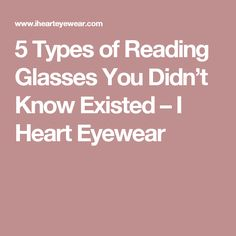 a8076c411b74 5 Reading Glasses You Didn t Know Existed