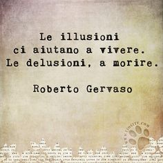 Le illusioni ci aiutano a vivere. Le delusioni, a morire. Roberto Gervaso #RobertoGervaso, #liosite, #citazioniItaliane, #frasibelle, #ItalianQuotes, #Sensodellavita, #perledisaggezza, #perledacondividere, #GraphTag, #ImmaginiParlanti, #citazionifotografiche,