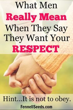 What men really mean when they say they want your respect. It is not to obey. I…